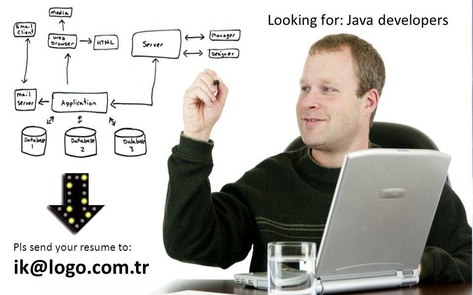 Pls send your resume to: ik@logo.com.tr Looking for: Java developers