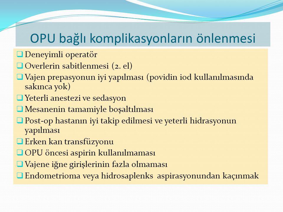 OPU bağlı komplikasyonların önlenmesi  Deneyimli operatör  Overlerin sabitlenmesi (2.