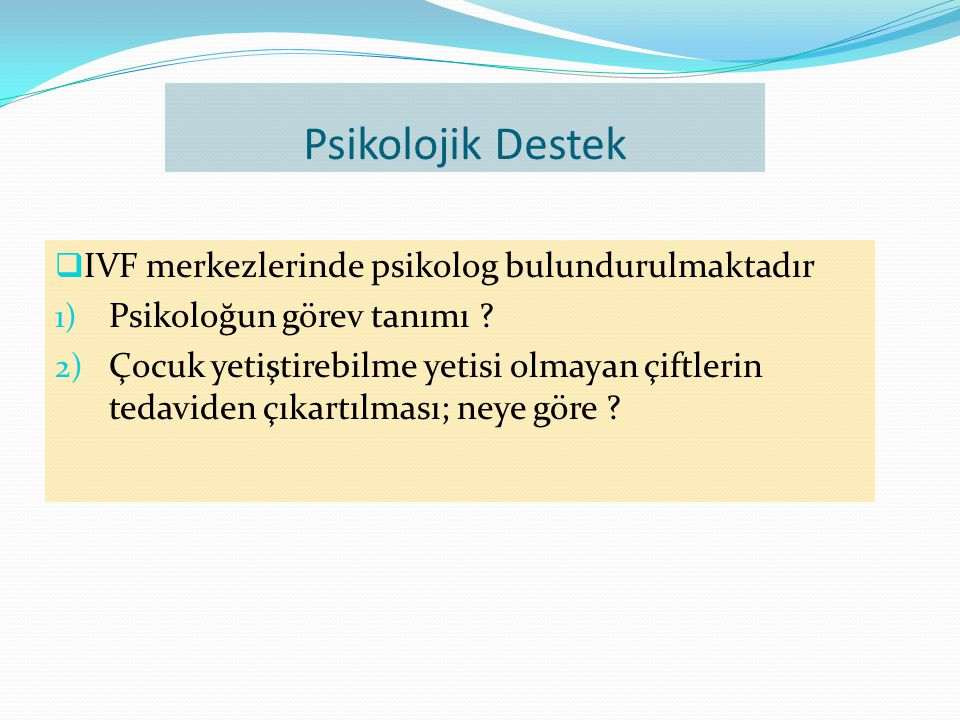 Psikolojik Destek  IVF merkezlerinde psikolog bulundurulmaktadır 1) Psikoloğun görev tanımı .