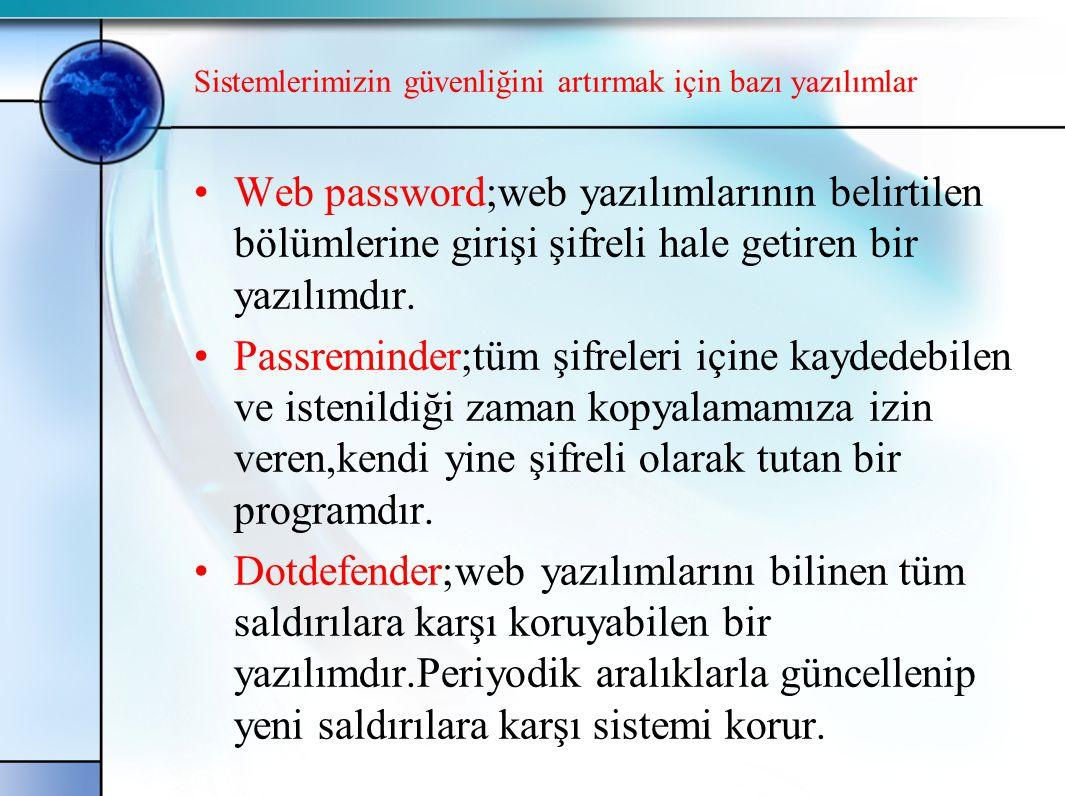 Sistemlerimizin güvenliğini artırmak için bazı yazılımlar •Web password;web yazılımlarının belirtilen bölümlerine girişi şifreli hale getiren bir yazı