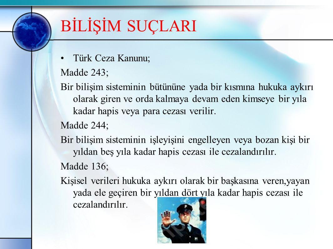 BİLİŞİM SUÇLARI •Türk Ceza Kanunu; Madde 243; Bir bilişim sisteminin bütününe yada bir kısmına hukuka aykırı olarak giren ve orda kalmaya devam eden k