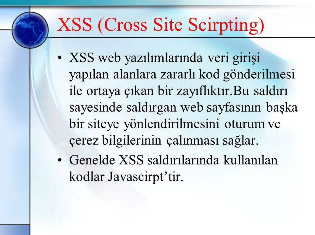 XSS (Cross Site Scirpting) •XSS web yazılımlarında veri girişi yapılan alanlara zararlı kod gönderilmesi ile ortaya çıkan bir zayıflıktır.Bu saldırı s