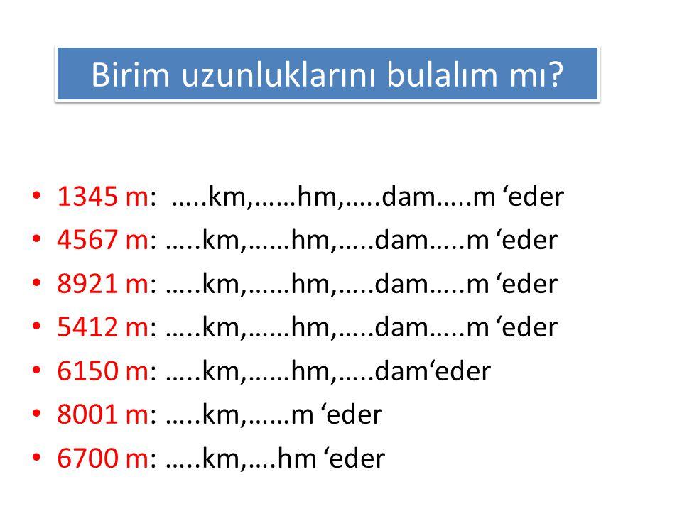 NE ANLAMALIYIZ? 2467 2467 m bize neyi ifade eder? 2000 + 400 + 60 + 7 = km 2000 + 400 + 60 + 7 = 2467 metre 2km 4 hm 6 dam 7 m= 2km 4 hm 6 dam 7 m= 24