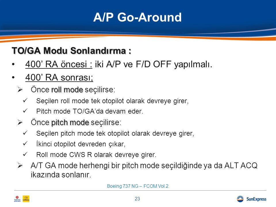 TO/GA Modu Sonlandırma : •400' RA öncesi : iki A/P ve F/D OFF yapılmalı. •400' RA sonrası; roll mode  Önce roll mode seçilirse:  Seçilen roll mode t