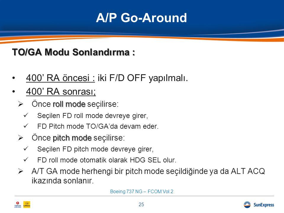 TO/GA Modu Sonlandırma : •400' RA öncesi : iki F/D OFF yapılmalı. •400' RA sonrası; roll mode  Önce roll mode seçilirse:  Seçilen FD roll mode devre