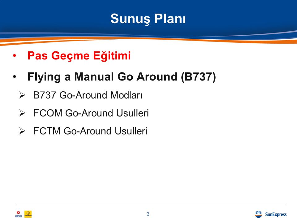 Sunuş Planı •Pas Geçme Eğitimi •Flying a Manual Go Around (B737)  B737 Go-Around Modları  FCOM Go-Around Usulleri  FCTM Go-Around Usulleri 3