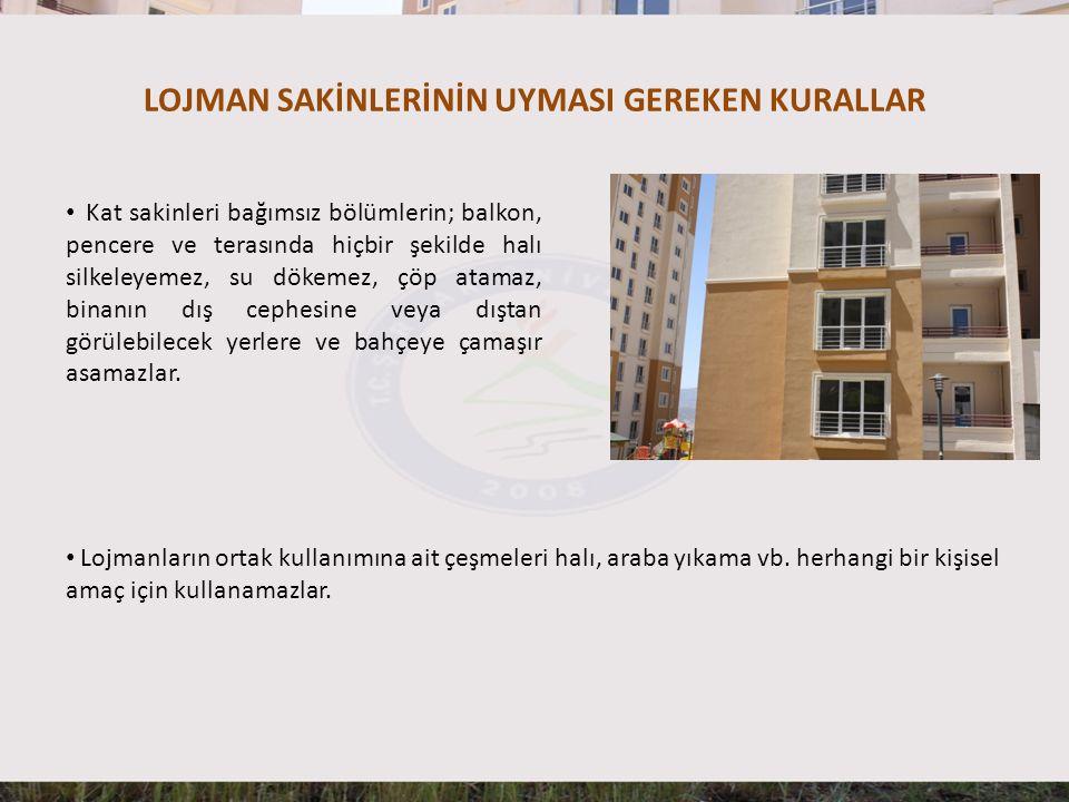LOJMAN SAKİNLERİNİN UYMASI GEREKEN KURALLAR • Kat sakinleri bağımsız bölümlerin; balkon, pencere ve terasında hiçbir şekilde halı silkeleyemez, su dök