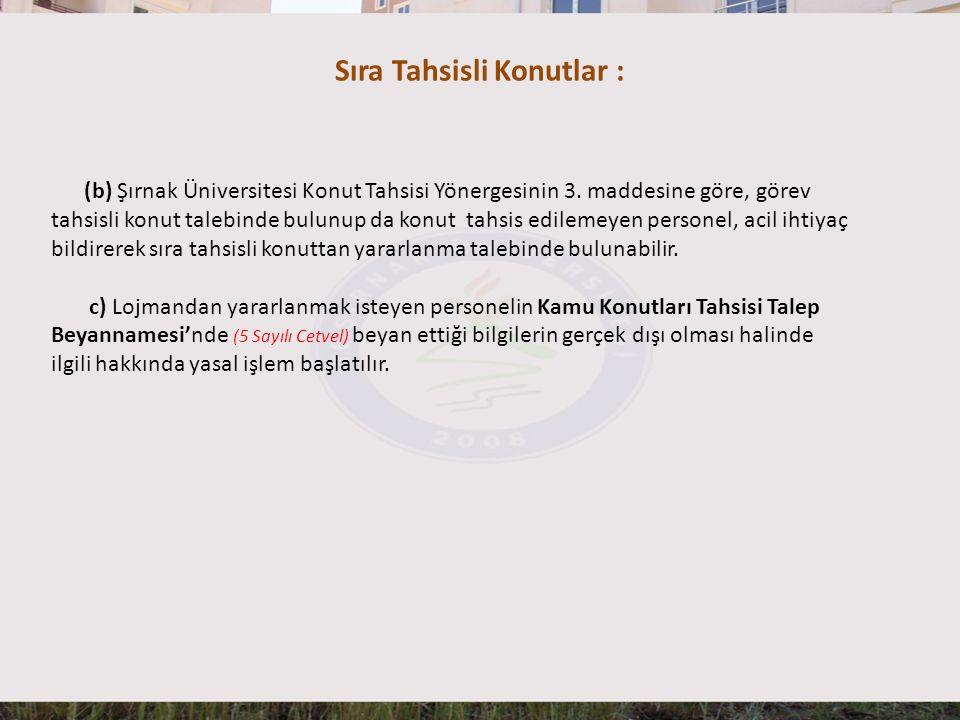 Sıra Tahsisli Konutlar : (b) Şırnak Üniversitesi Konut Tahsisi Yönergesinin 3. maddesine göre, görev tahsisli konut talebinde bulunup da konut tahsis