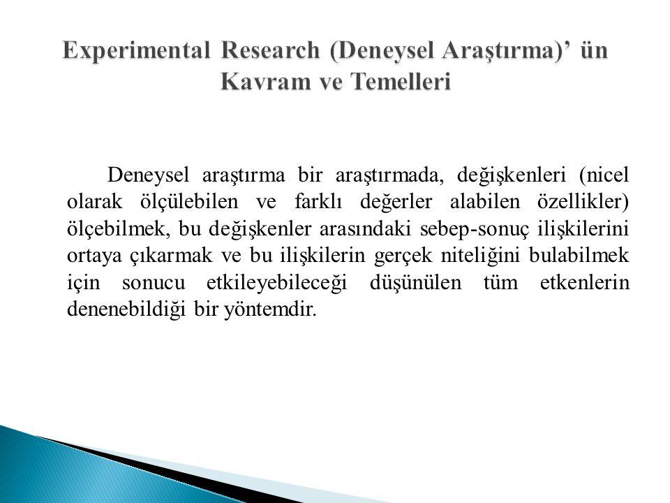Deneysel araştırma bir araştırmada, değişkenleri (nicel olarak ölçülebilen ve farklı değerler alabilen özellikler) ölçebilmek, bu değişkenler arasında