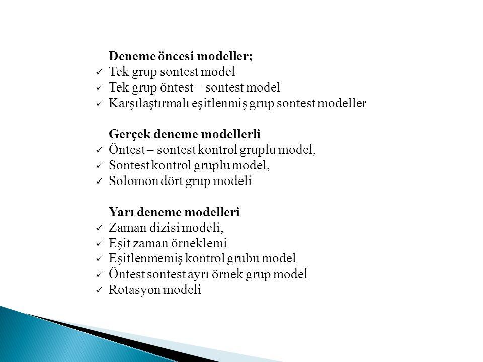 Deneme öncesi modeller;  Tek grup sontest model  Tek grup öntest – sontest model  Karşılaştırmalı eşitlenmiş grup sontest modeller Gerçek deneme mo