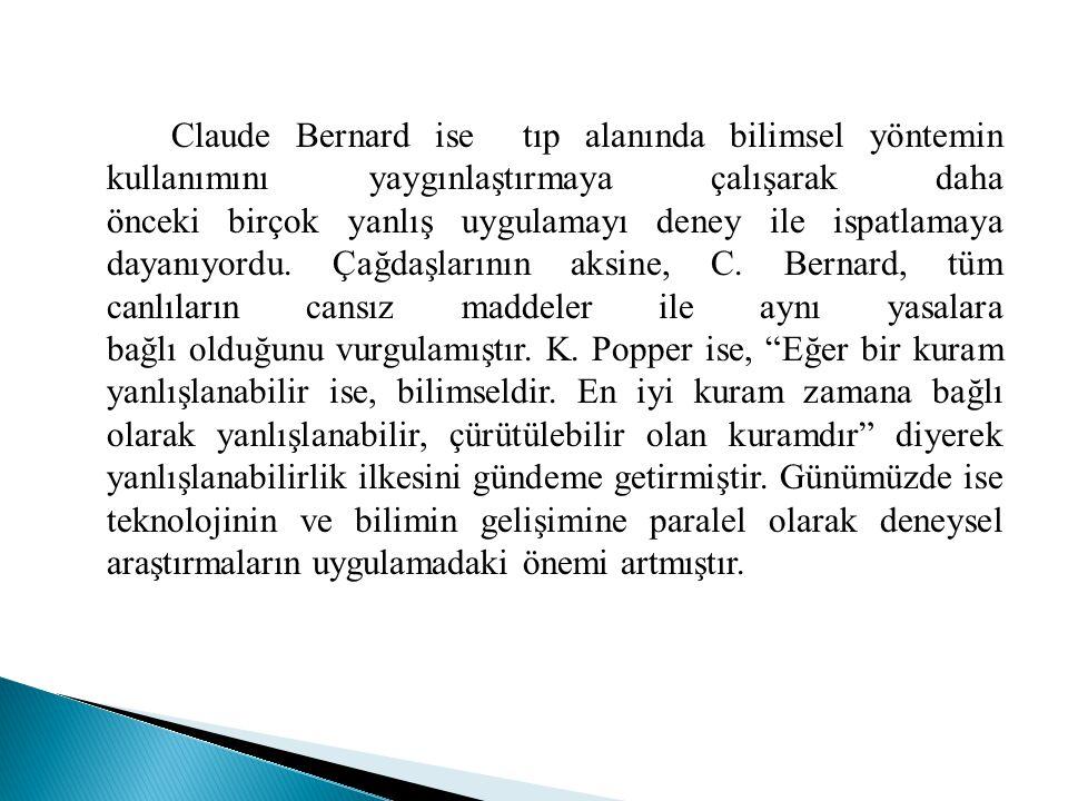 Claude Bernard ise tıp alanında bilimsel yöntemin kullanımını yaygınlaştırmaya çalışarak daha önceki birçok yanlış uygulamayı deney ile ispatlamaya da