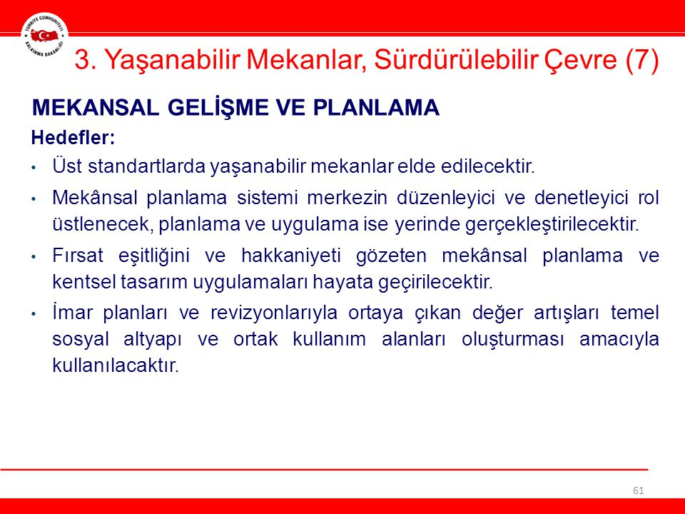 3. Yaşanabilir Mekanlar, Sürdürülebilir Çevre (7) 61 Hedefler: • Üst standartlarda yaşanabilir mekanlar elde edilecektir. • Mekânsal planlama sistemi