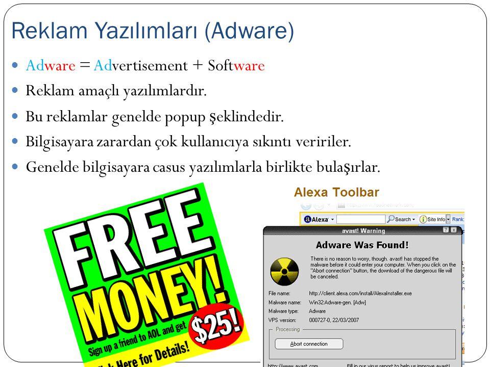  Adware = Advertisement + Software  Reklam amaçlı yazılımlardır.  Bu reklamlar genelde popup ş eklindedir.  Bilgisayara zarardan çok kullanıcıya s
