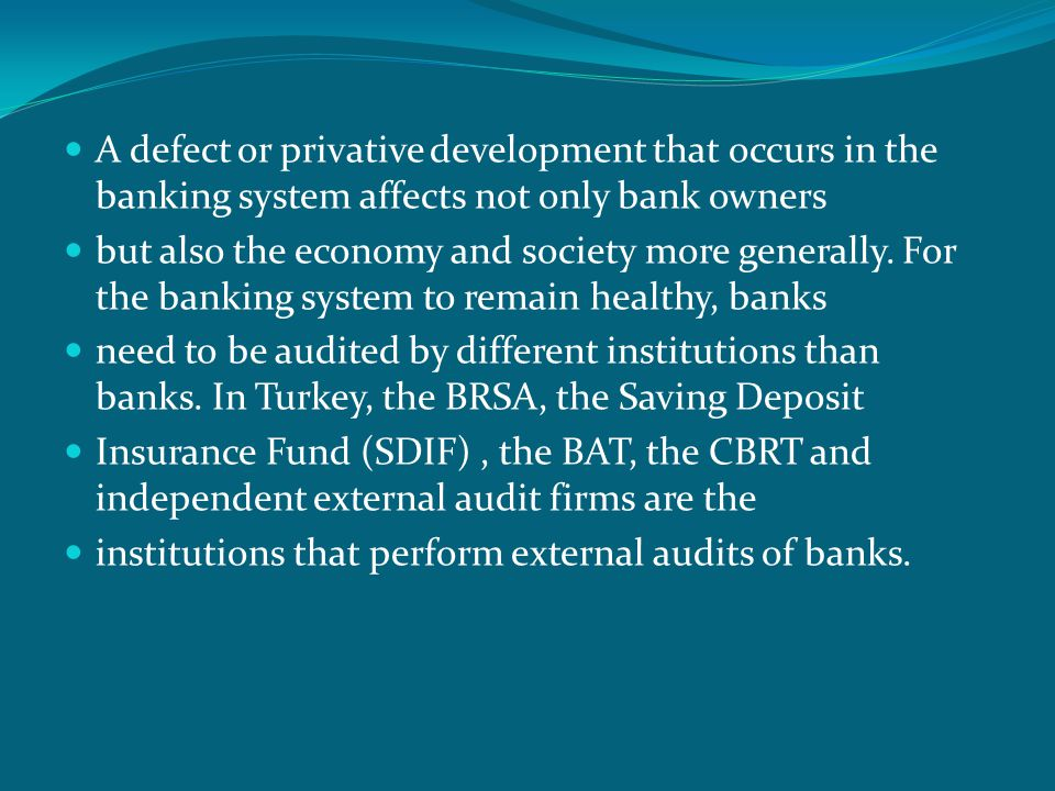  A defect or privative development that occurs in the banking system affects not only bank owners  but also the economy and society more generally.
