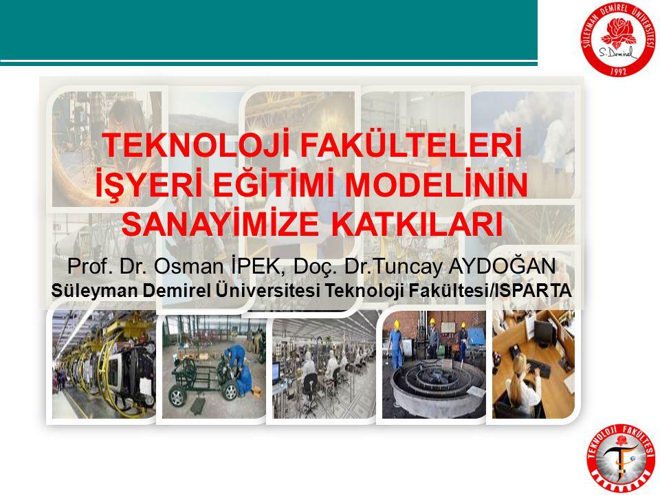 TEKNOLOJİ FAKÜLTELERİ İŞYERİ EĞİTİMİ MODELİNİN SANAYİMİZE KATKILARI Prof.