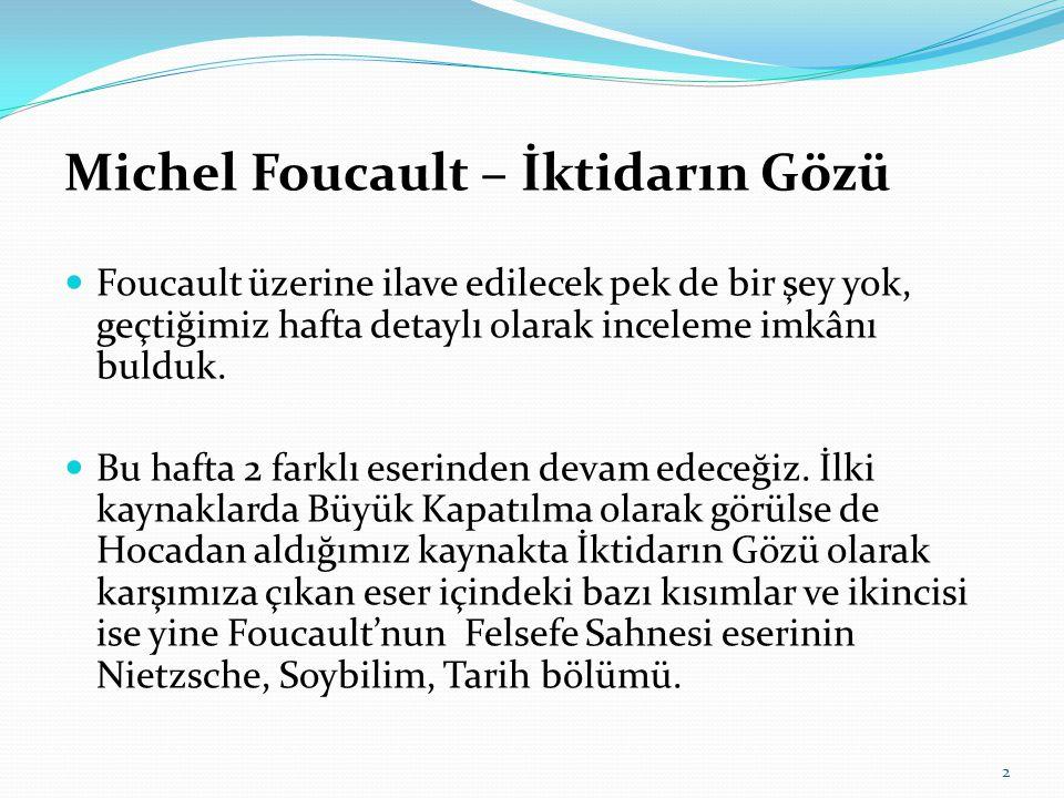 Michel Foucault – İktidarın Gözü  Foucault üzerine ilave edilecek pek de bir şey yok, geçtiğimiz hafta detaylı olarak inceleme imkânı bulduk.  Bu ha
