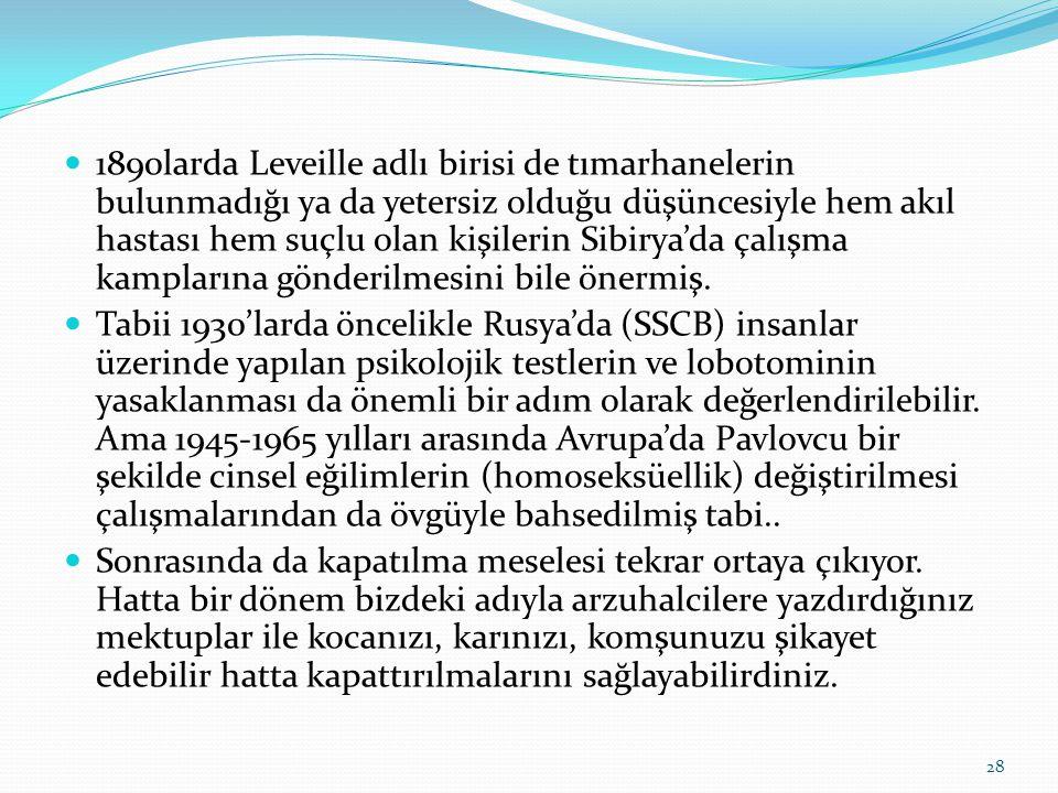  1890larda Leveille adlı birisi de tımarhanelerin bulunmadığı ya da yetersiz olduğu düşüncesiyle hem akıl hastası hem suçlu olan kişilerin Sibirya'da