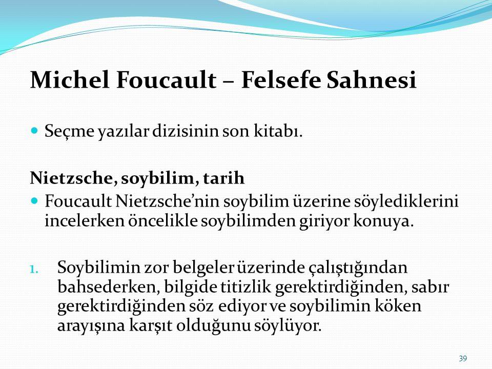 Michel Foucault – Felsefe Sahnesi  Seçme yazılar dizisinin son kitabı. Nietzsche, soybilim, tarih  Foucault Nietzsche'nin soybilim üzerine söyledikl