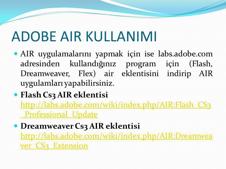 ADOBE AIR KULLANIMI  AIR uygulamalarını yapmak için ise labs.adobe.com adresinden kullandığınız program için (Flash, Dreamweaver, Flex) air eklentisi