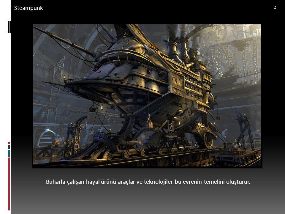 Steampunk Buharla çalışan hayal ürünü araçlar ve teknolojiler bu evrenin temelini oluşturur. 3