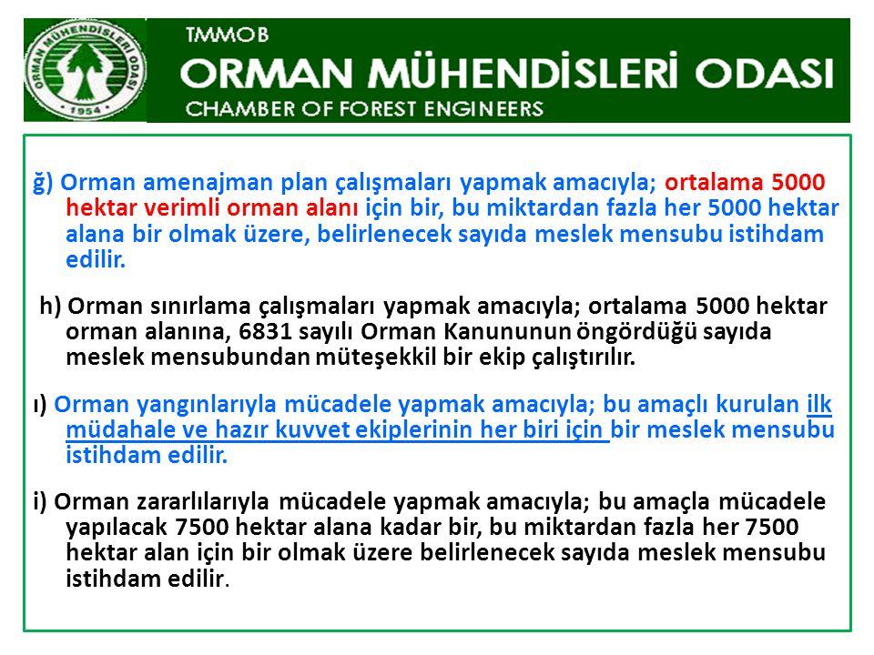 ğ) Orman amenajman plan çalışmaları yapmak amacıyla; ortalama 5000 hektar verimli orman alanı için bir, bu miktardan fazla her 5000 hektar alana bir olmak üzere, belirlenecek sayıda meslek mensubu istihdam edilir.