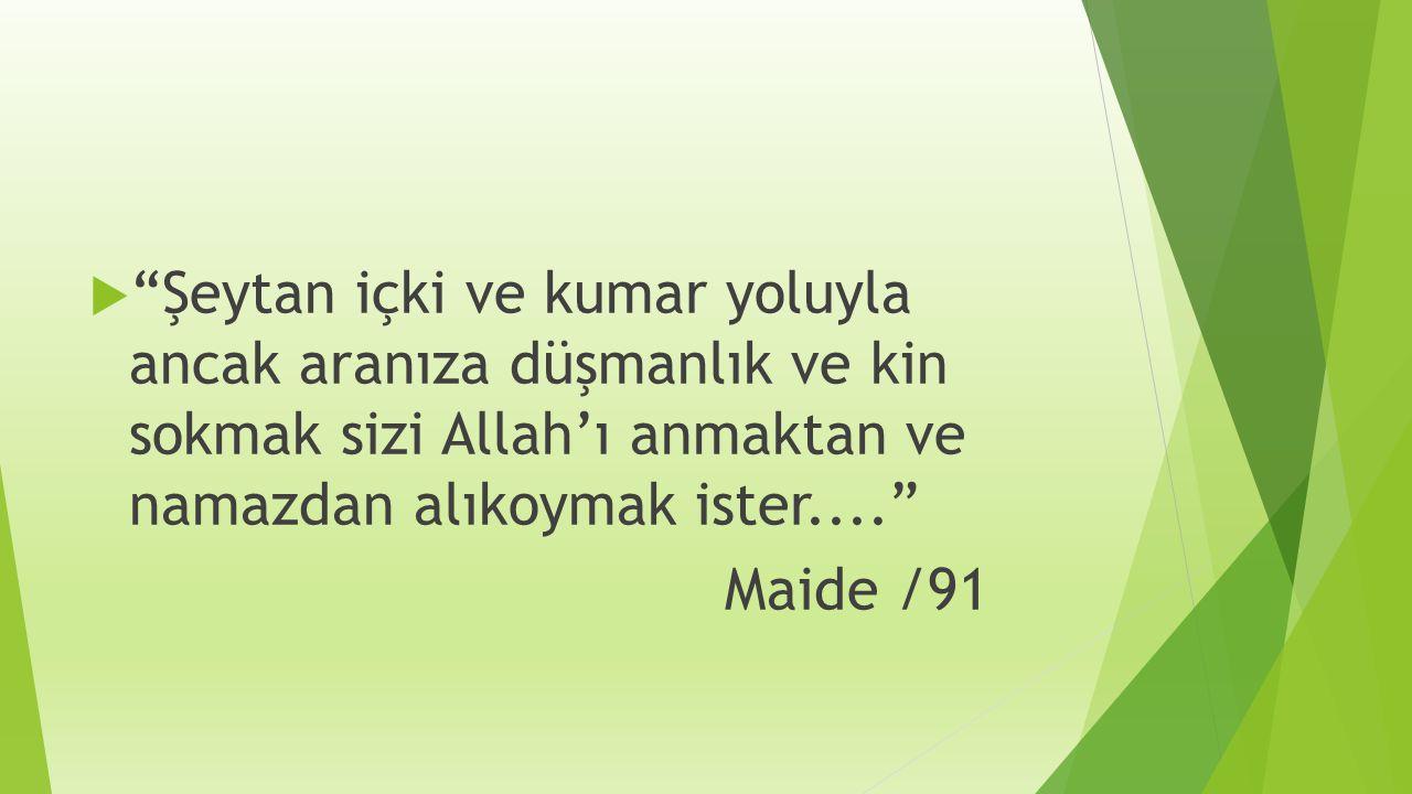 """ """"Şeytan içki ve kumar yoluyla ancak aranıza düşmanlık ve kin sokmak sizi Allah'ı anmaktan ve namazdan alıkoymak ister...."""" Maide /91"""