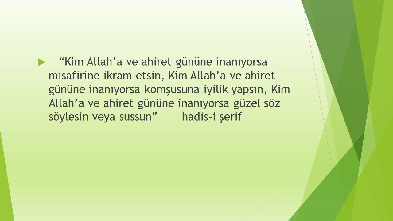 """ """"Kim Allah'a ve ahiret gününe inanıyorsa misafirine ikram etsin, Kim Allah'a ve ahiret gününe inanıyorsa komşusuna iyilik yapsın, Kim Allah'a ve ahi"""