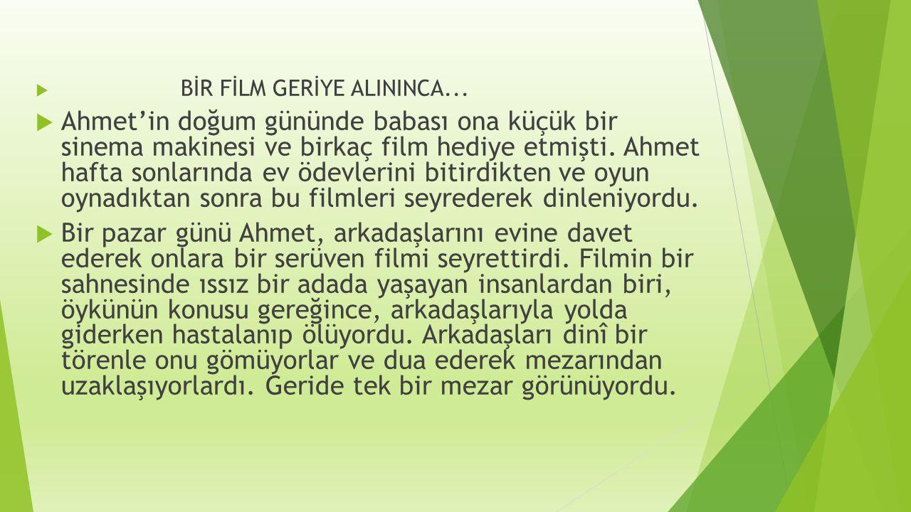  BİR FİLM GERİYE ALININCA...  Ahmet'in doğum gününde babası ona küçük bir sinema makinesi ve birkaç film hediye etmişti. Ahmet hafta sonlarında ev ö