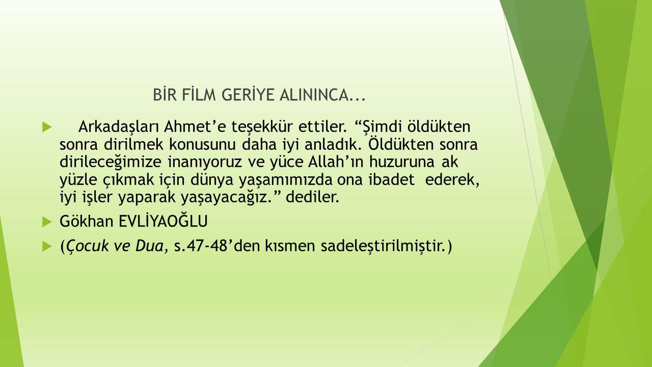 """BİR FİLM GERİYE ALININCA...  Arkadaşları Ahmet'e teşekkür ettiler. """"Şimdi öldükten sonra dirilmek konusunu daha iyi anladık. Öldükten sonra dirileceğ"""