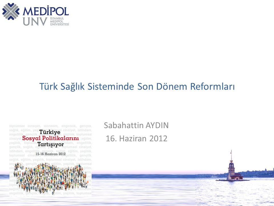 Türk Sağlık Sisteminde Son Dönem Reformları Sabahattin AYDIN 16. Haziran 2012