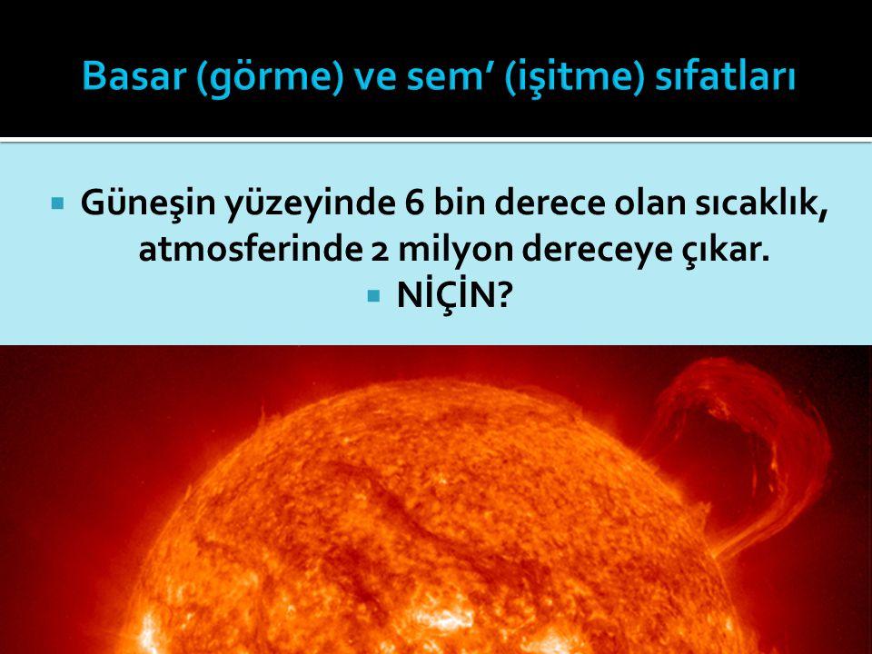  Güneşin yüzeyinde 6 bin derece olan sıcaklık, atmosferinde 2 milyon dereceye çıkar.  NİÇİN?