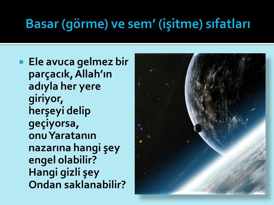  Ele avuca gelmez bir parçacık, Allah'ın adıyla her yere giriyor, herşeyi delip geçiyorsa, onu Yaratanın nazarına hangi şey engel olabilir? Hangi giz