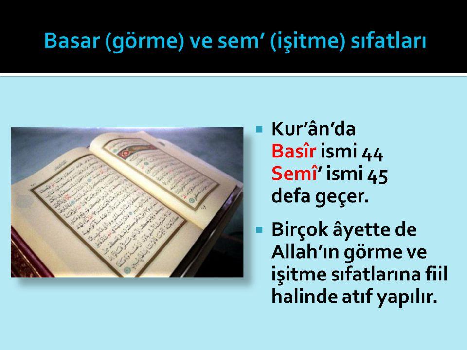  Kur'ân'da Basîr ismi 44 Semî' ismi 45 defa geçer.  Birçok âyette de Allah'ın görme ve işitme sıfatlarına fiil halinde atıf yapılır.