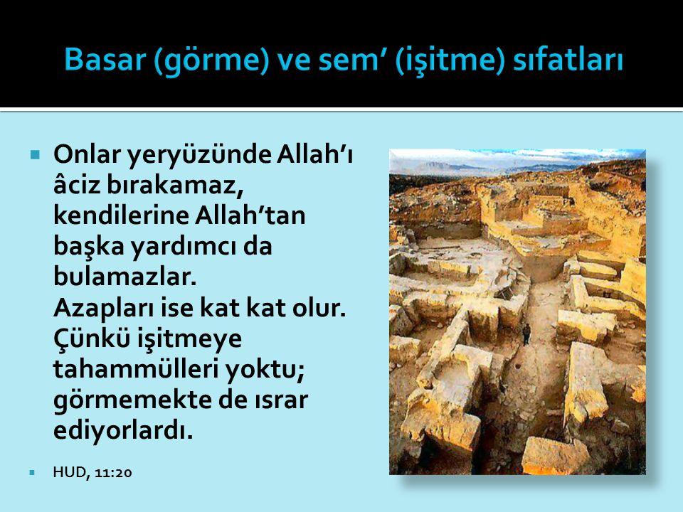  Onlar yeryüzünde Allah'ı âciz bırakamaz, kendilerine Allah'tan başka yardımcı da bulamazlar. Azapları ise kat kat olur. Çünkü işitmeye tahammülleri