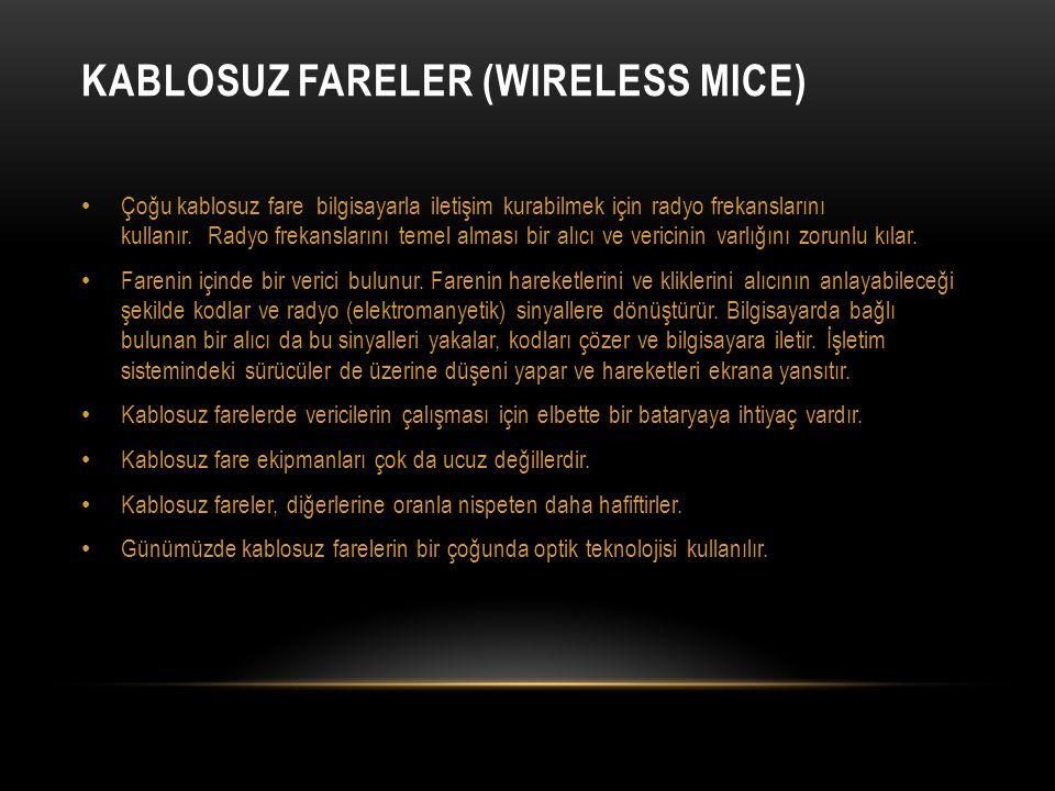 KABLOSUZ FARELER (WIRELESS MICE) • Çoğu kablosuz fare bilgisayarla iletişim kurabilmek için radyo frekanslarını kullanır. Radyo frekanslarını temel al