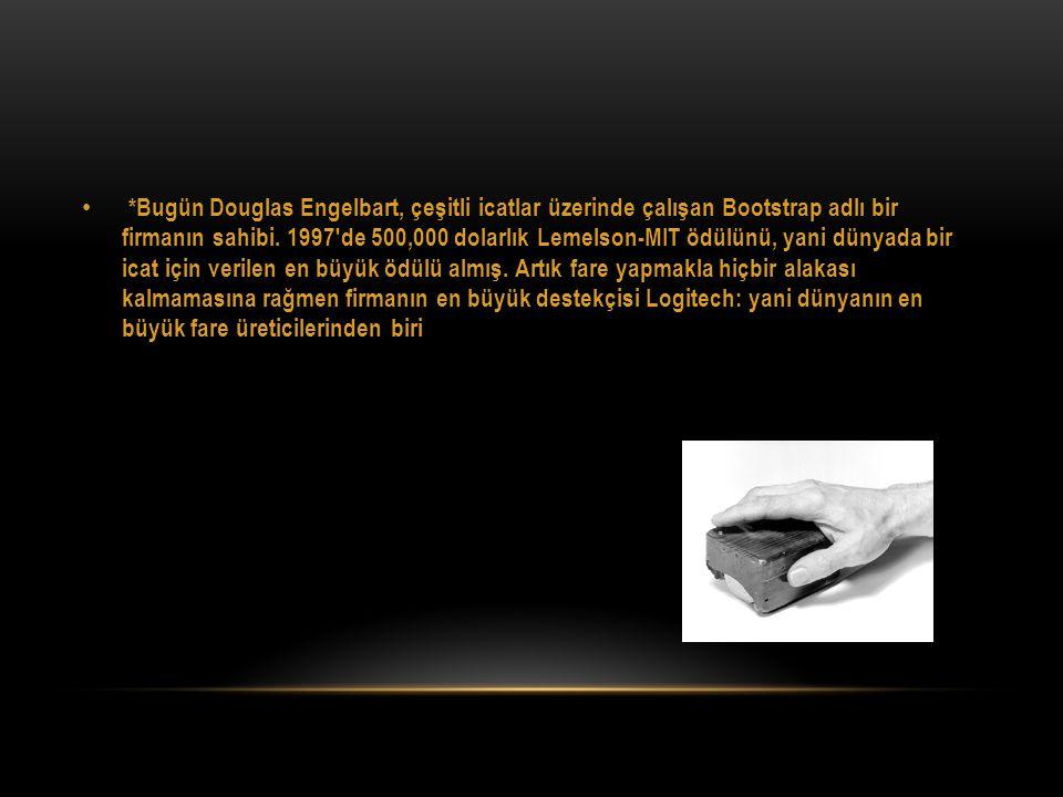 • *Bugün Douglas Engelbart, çeşitli icatlar üzerinde çalışan Bootstrap adlı bir firmanın sahibi. 1997′de 500,000 dolarlık Lemelson-MIT ödülünü, yani d
