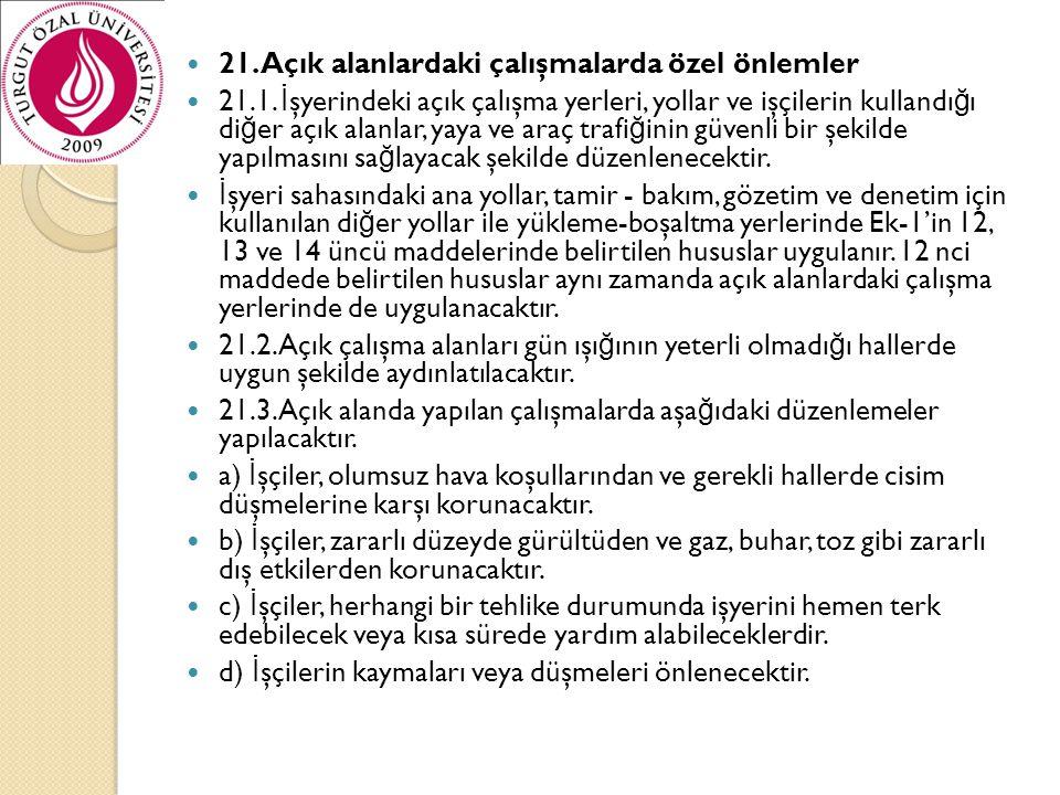  21. Açık alanlardaki çalışmalarda özel önlemler  21.1. İ şyerindeki açık çalışma yerleri, yollar ve işçilerin kullandı ğ ı di ğ er açık alanlar, ya
