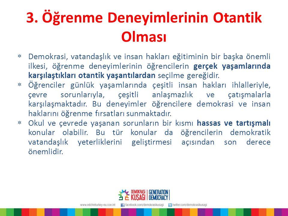 3. Öğrenme Deneyimlerinin Otantik Olması  Demokrasi, vatandaşlık ve insan hakları eğitiminin bir başka önemli ilkesi, öğrenme deneyimlerinin öğrencil