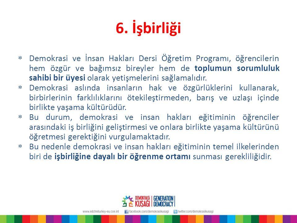 6. İşbirliği  Demokrasi ve İnsan Hakları Dersi Öğretim Programı, öğrencilerin hem özgür ve bağımsız bireyler hem de toplumun sorumluluk sahibi bir üy