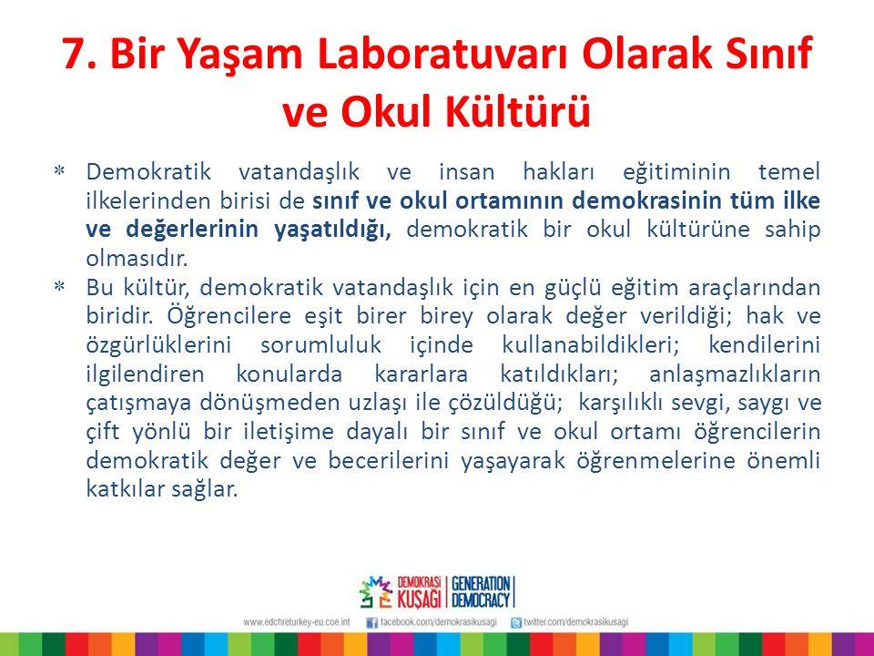 7. Bir Yaşam Laboratuvarı Olarak Sınıf ve Okul Kültürü  Demokratik vatandaşlık ve insan hakları eğitiminin temel ilkelerinden birisi de sınıf ve okul
