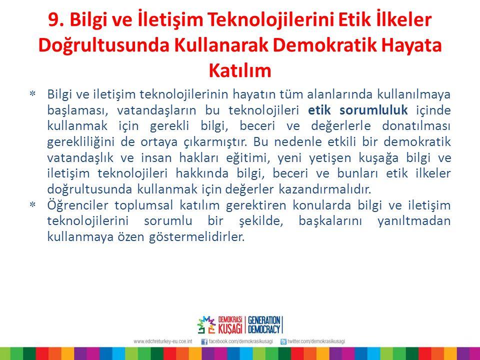 9. Bilgi ve İletişim Teknolojilerini Etik İlkeler Doğrultusunda Kullanarak Demokratik Hayata Katılım  Bilgi ve iletişim teknolojilerinin hayatın tüm