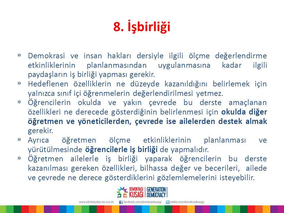 8. İşbirliği  Demokrasi ve insan hakları dersiyle ilgili ölçme değerlendirme etkinliklerinin planlanmasından uygulanmasına kadar ilgili paydaşların i