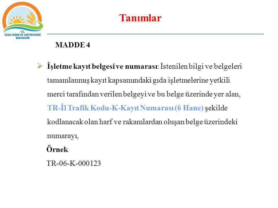 Tanımlar MADDE 4  İşletme kayıt belgesi ve numarası: İstenilen bilgi ve belgeleri tamamlanmış kayıt kapsamındaki gıda işletmelerine yetkili merci tar