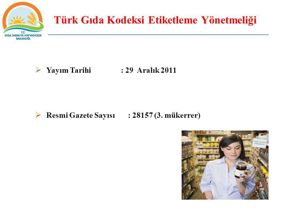 Türk Gıda Kodeksi Etiketleme Yönetmeliği  Yayım Tarihi : 29 Aralık 2011  Resmi Gazete Sayısı : 28157 (3. mükerrer)