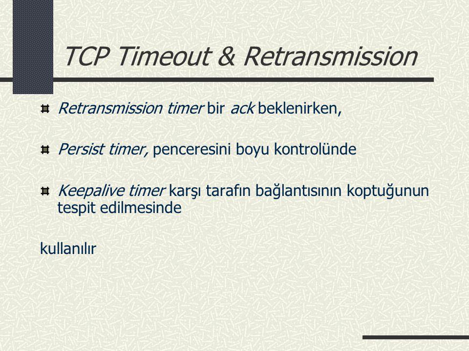 TCP Timeout & Retransmission Retransmission timer bir ack beklenirken, Persist timer, penceresini boyu kontrolünde Keepalive timer karşı tarafın bağla