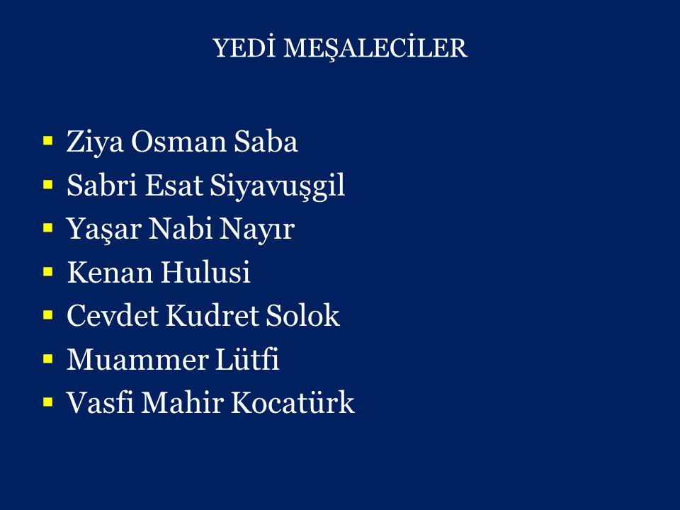 YEDİ MEŞALECİLER  Ziya Osman Saba  Sabri Esat Siyavuşgil  Yaşar Nabi Nayır  Kenan Hulusi  Cevdet Kudret Solok  Muammer Lütfi  Vasfi Mahir Kocatürk