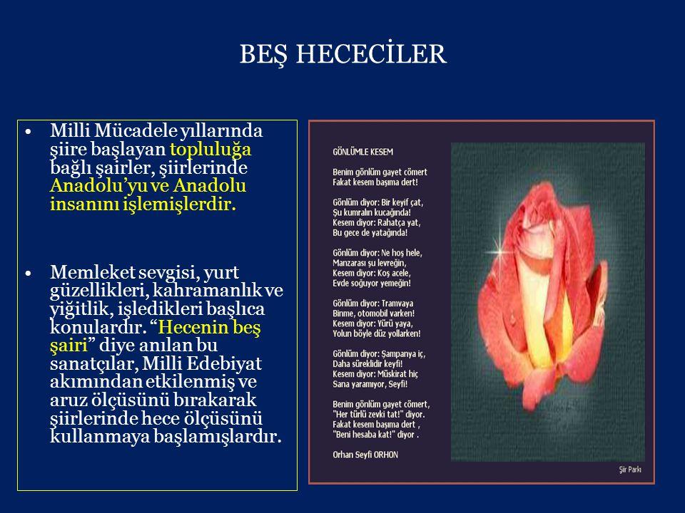 BEŞ HECECİLER •Milli Mücadele yıllarında şiire başlayan topluluğa bağlı şairler, şiirlerinde Anadolu'yu ve Anadolu insanını işlemişlerdir.