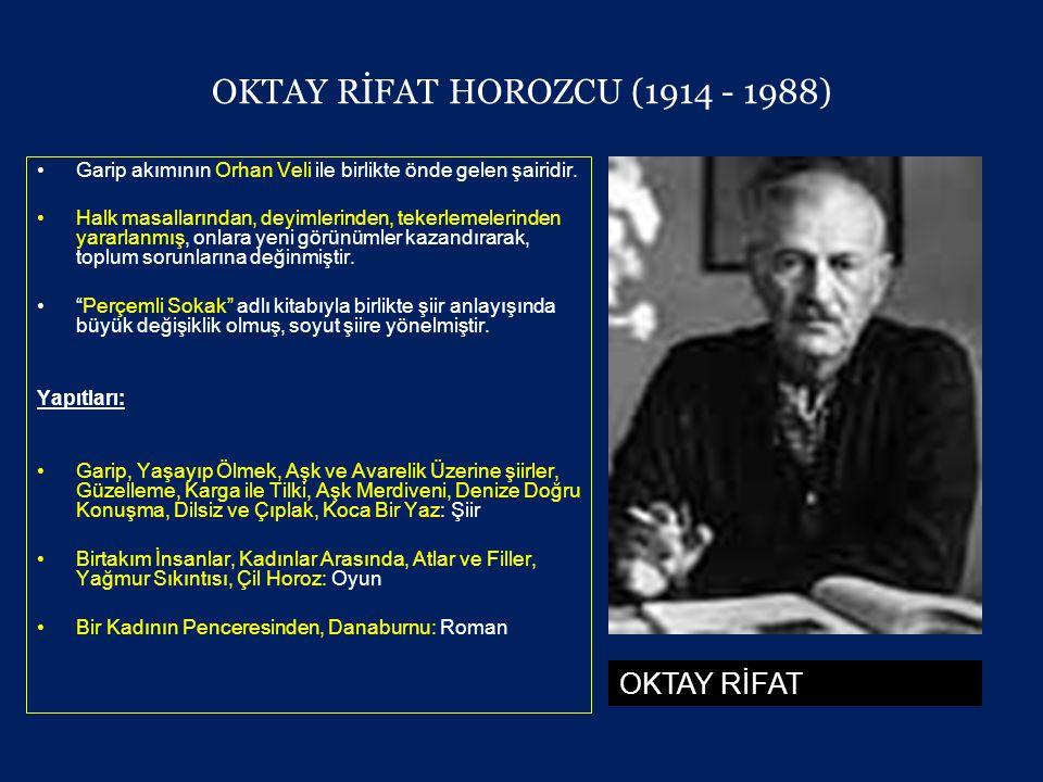 OKTAY RİFAT HOROZCU (1914 - 1988) •Garip akımının Orhan Veli ile birlikte önde gelen şairidir.