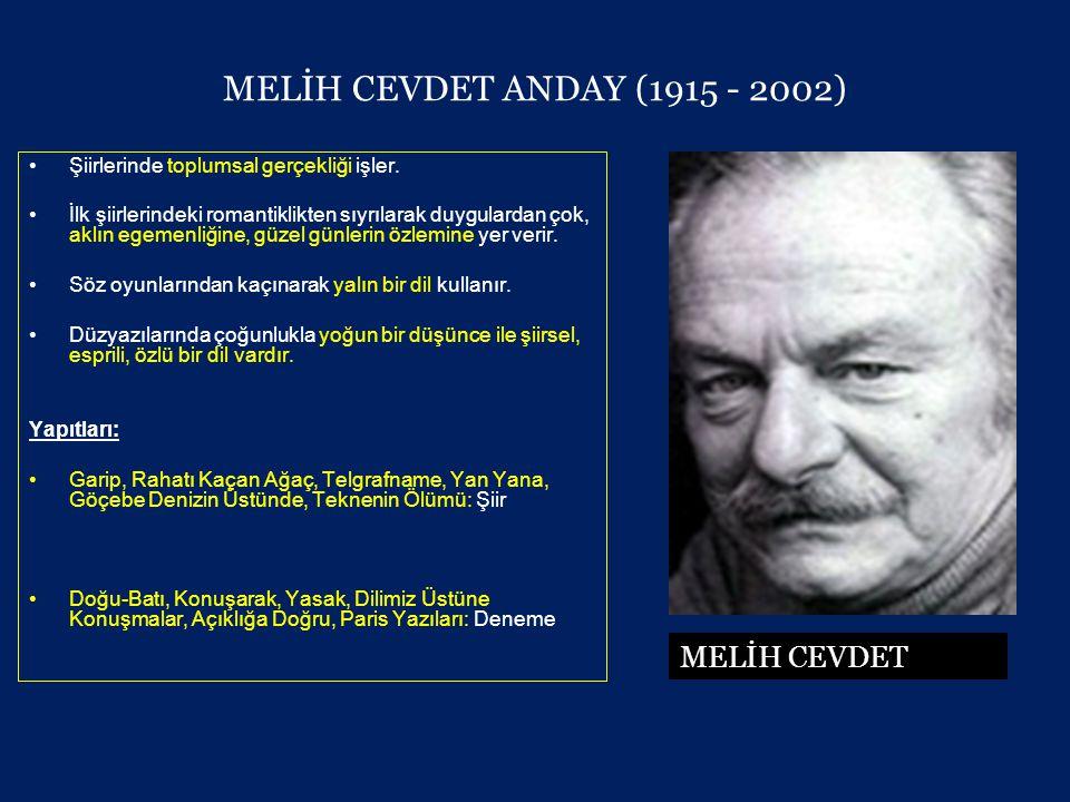 MELİH CEVDET ANDAY (1915 - 2002) •Şiirlerinde toplumsal gerçekliği işler.