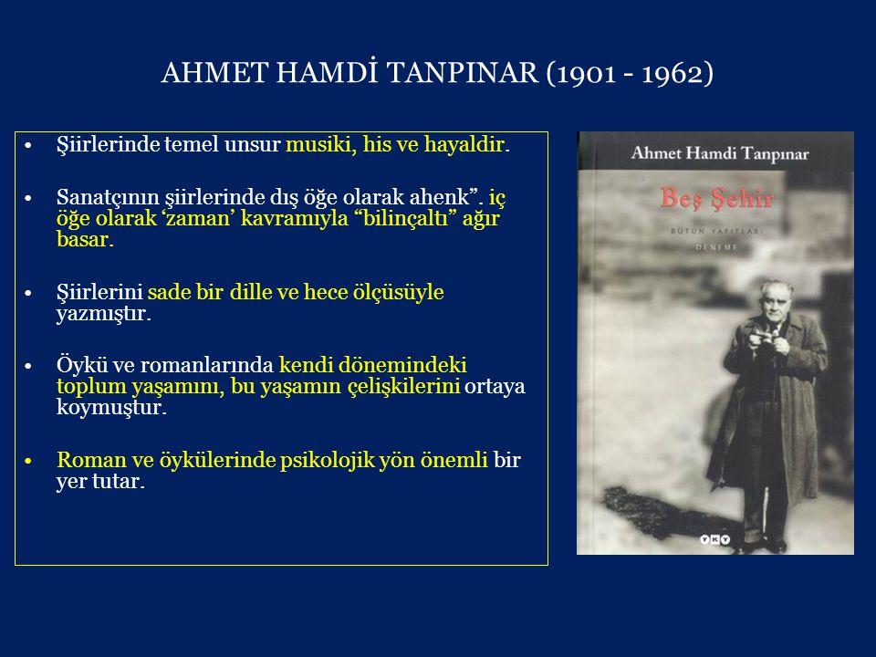 AHMET HAMDİ TANPINAR (1901 - 1962) •Şiirlerinde temel unsur musiki, his ve hayaldir.
